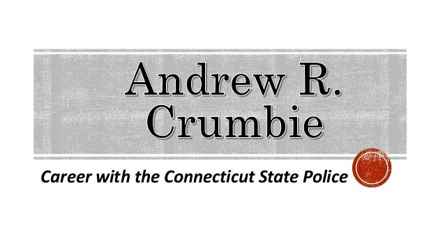 Andrew r crumbie career with the connecticut state police