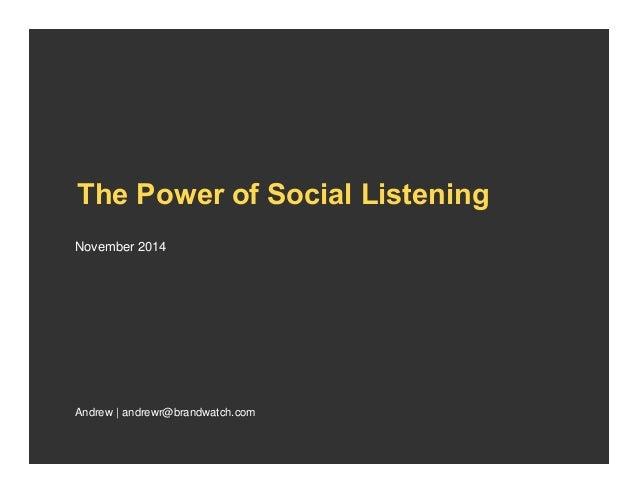The Power of Social Listening  November 2014  Andrew | andrewr@brandwatch.com