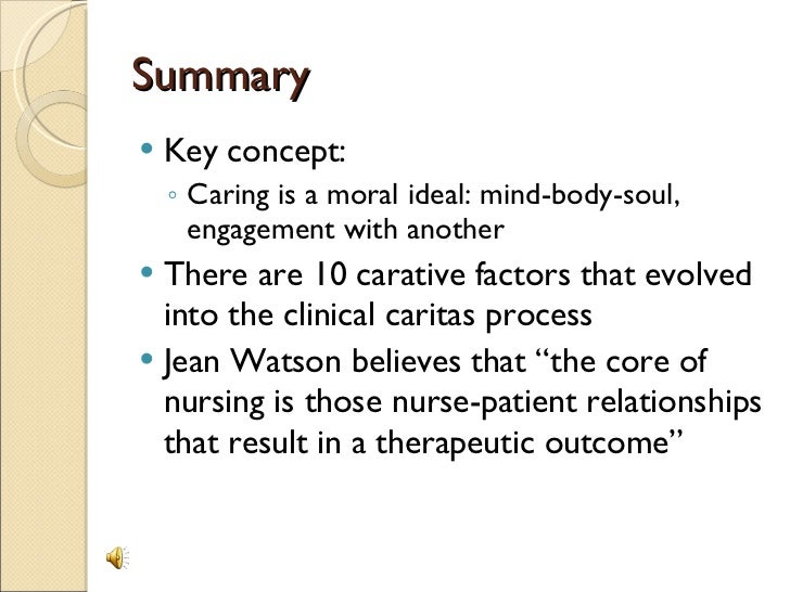 ten clinical caritas processes of jean watson Start studying nur102: jean watson's theory 10 carative factors -- 10 clinical caritas systematic use of a creative problem-solving caring process 7.