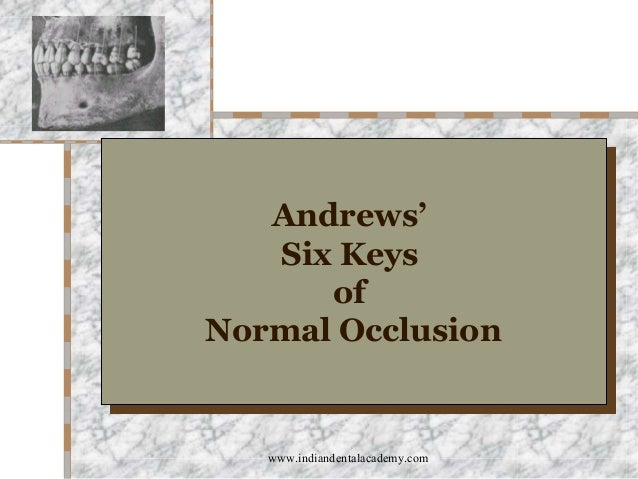 Andrews' Andrews' Six Keys Six Keys of of Normal Occlusion Normal Occlusion  www.indiandentalacademy.com
