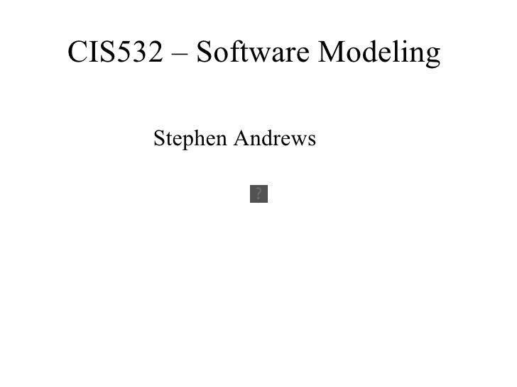 CIS532 – Software Modeling Stephen Andrews