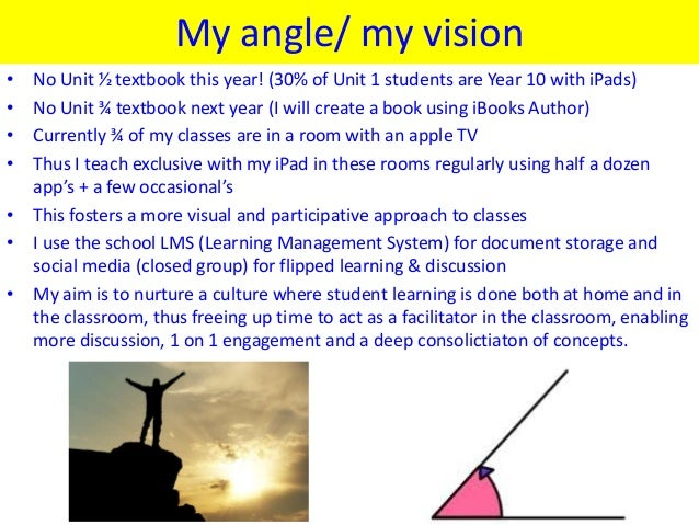 My angle/ my vision• No Unit ½ textbook this year! (30% of Unit 1 students are Year 10 with iPads)• No Unit ¾ textbook nex...