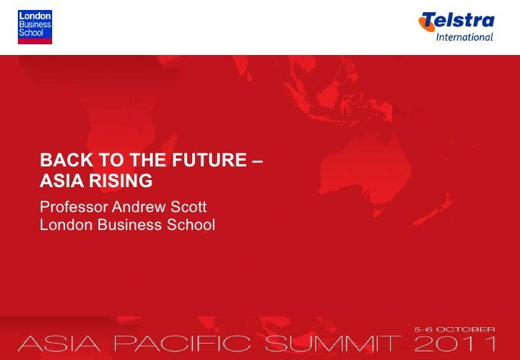 <ul><li>BACK TO THE FUTURE –  ASIA RISING </li></ul><ul><li>Professor Andrew Scott   London Business School   </li></ul>