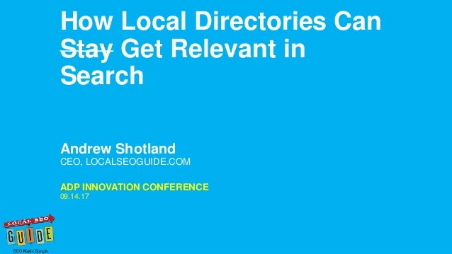 Andrew Shotland CEO, LOCALSEOGUIDE.COM How Local Directories Can Stay Get Relevant in Search ADP INNOVATION CONFERENCE 09....