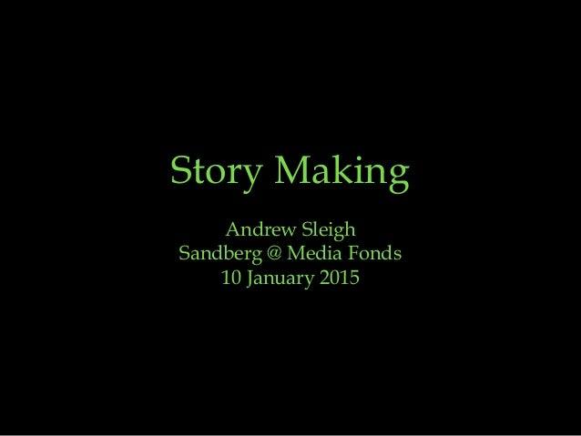 Story Making for Sandberg @ Mediafonds Slide 2