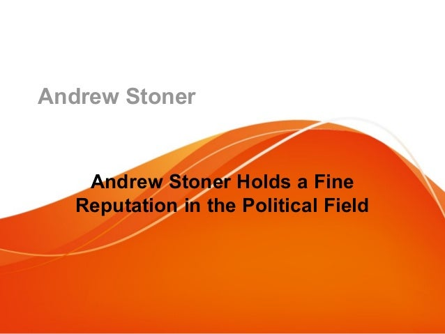 Andrew Stoner Andrew Stoner Holds a Fine Reputation in the Political Field