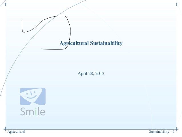 Agricultural Sustainability – 1Agricultural SustainabilityApril 28, 2013