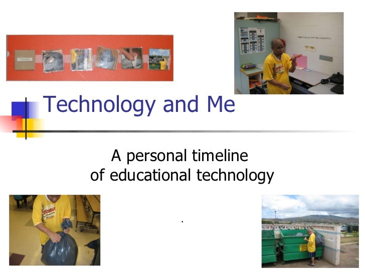 Technology and Me A personal timeline  of educational technology .