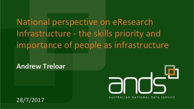 Andrew Treloar National perspective on eResearch Infrastructure - the skills priority and importance of people as infrastr...
