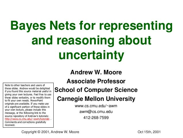 Oct 15th, 2001Copyright © 2001, Andrew W. MooreBayes Nets for representingand reasoning aboutuncertaintyAndrew W. MooreAss...