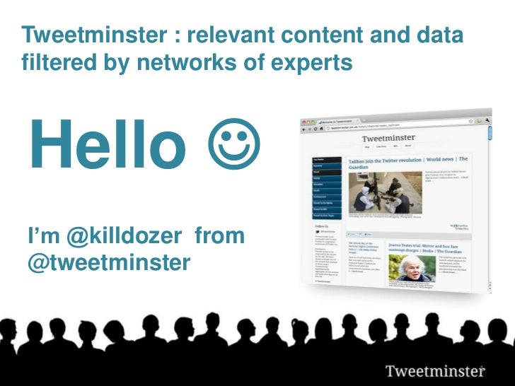 Tweetminster : relevant content and datafiltered by networks of expertsHello I'm @killdozer from@tweetminster            ...