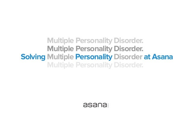 Multiple Personality Disorder. Multiple Personality Disorder. Solving Multiple Personality Disorder at Asana Multiple Pers...