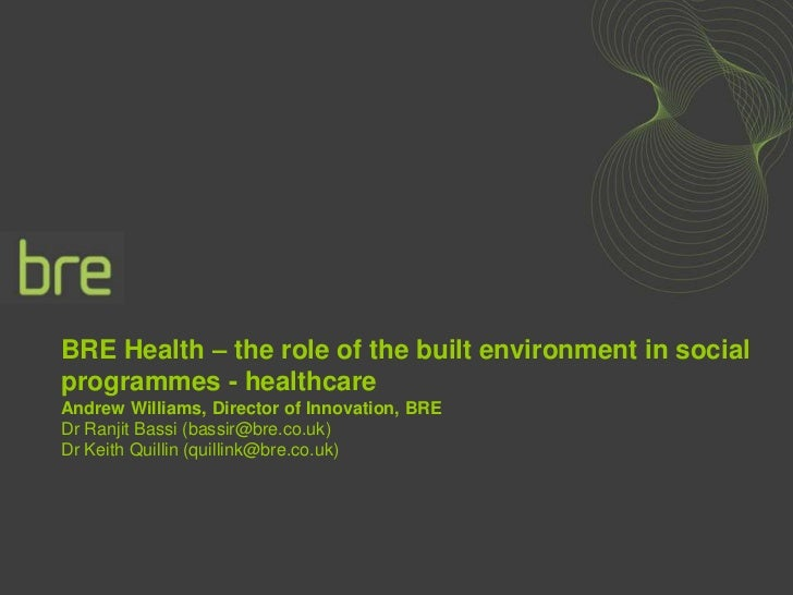 BRE Health – the role of the built environment in socialprogrammes - healthcareAndrew Williams, Director of Innovation, BR...