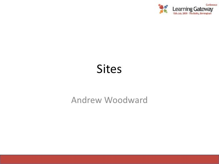 Sites<br />Andrew Woodward<br />