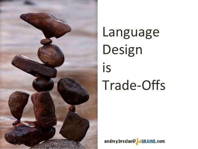 Language   Design      Trade-‐Offs   andrey.breslav@ .com is