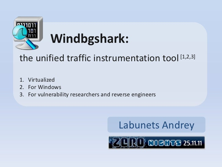 Windbgshark:the unified traffic instrumentation tool [1,2,3]1. Virtualized2. For Windows3. For vulnerability researchers a...