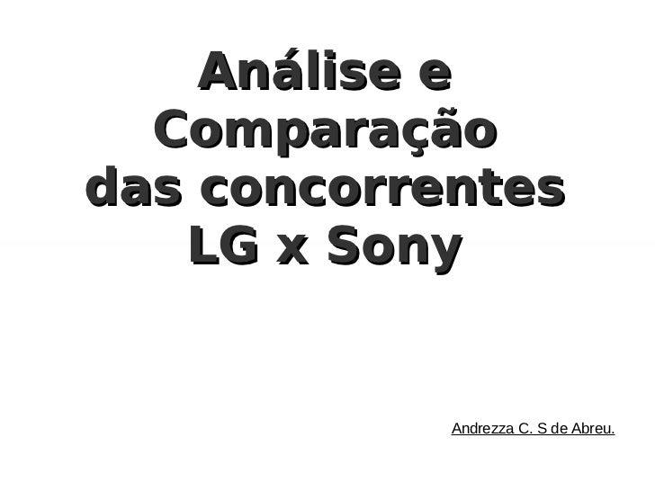 Análise e  Comparaçãodas concorrentes   LG x Sony            Andrezza C. S de Abreu.