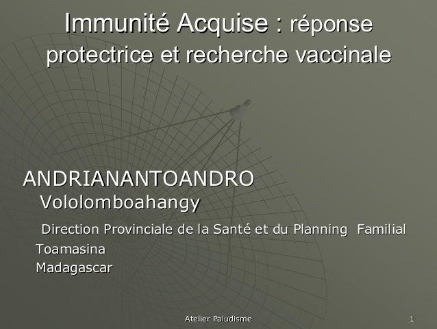 Immunité Acquise : réponse protectrice et recherche vaccinaleANDRIANANTOANDRO Vololomboahangy Direction Provinciale de la ...