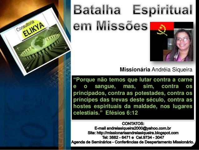 """Missionária Andréia Siqueira""""Porque não temos que lutar contra a carnee o sangue, mas, sim, contra osprincipados, contra a..."""