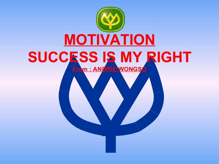 MOTIVATIONSUCCESS IS MY RIGHT     From : ANDRIE WONGSO