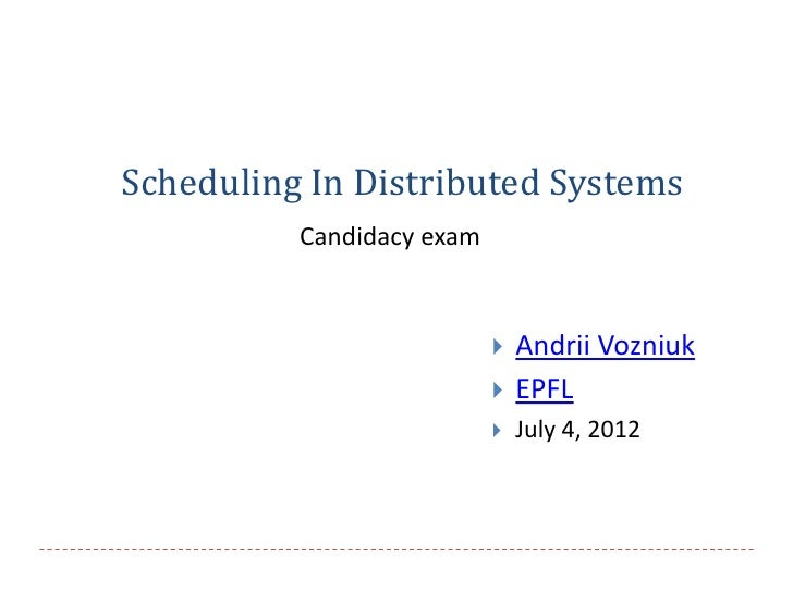 Scheduling In Distributed Systems          Candidacy exam                              Andrii Vozniuk                    ...