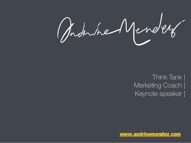 Think Tank | Marketing Coach | Keynote speaker | www.andrinemendez.com