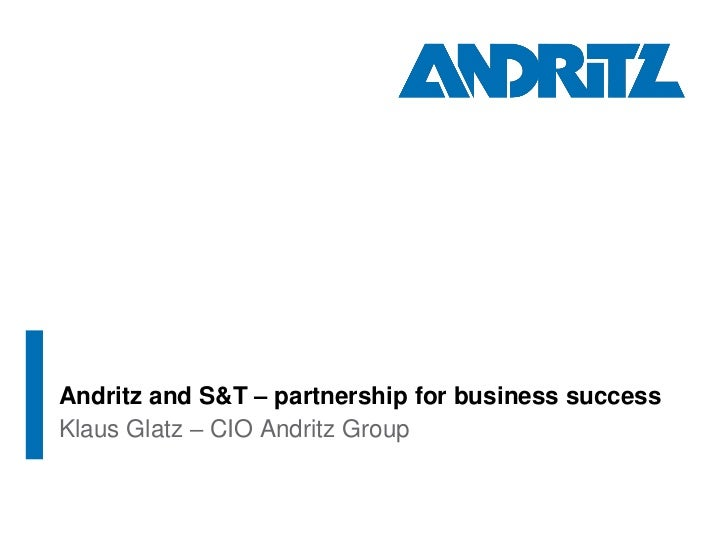 Andritz and S&T – partnership for business successKlaus Glatz – CIO Andritz Group