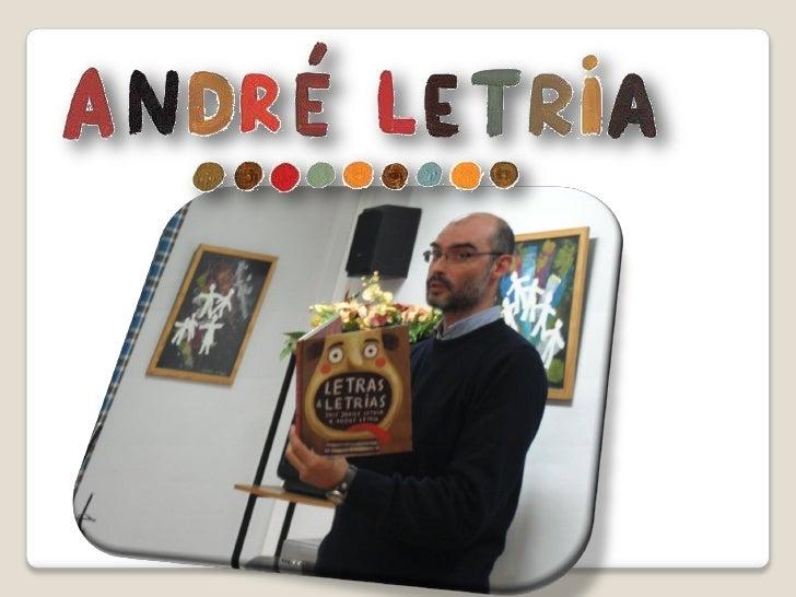 Biografia :                      André Letria nasceu em Lisboa, em 1973.                      Frequentou o curso de Pintur...