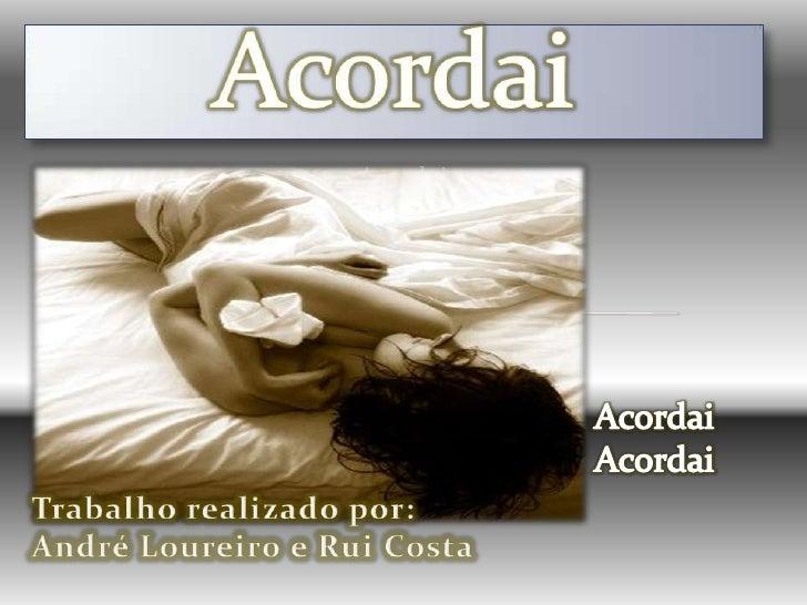 Acordai<br />Acordai<br />Acordai<br />Acordai<br />Acordai<br />Trabalho realizado por:   <br />André Loureiro e Rui Cost...
