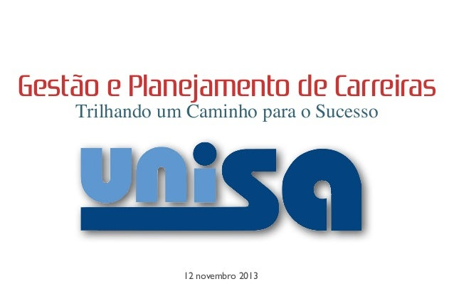 Gestão e Planejamento de Carreiras Trilhando um Caminho para o Sucesso  12 novembro 2013