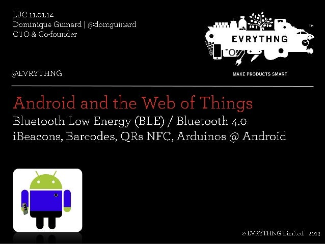 Android and the Web of Things: NFC, QR, BLE, Bluetooth, EPC, Arduino