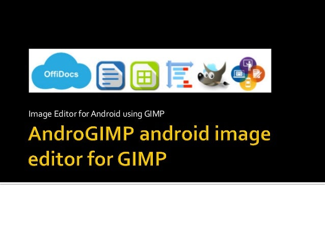 Image	Editor	for	Android	using	GIMP