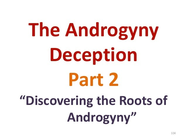 """The Androgyny Deception Part 2 """"Discovering the Roots of Androgyny"""" 104"""
