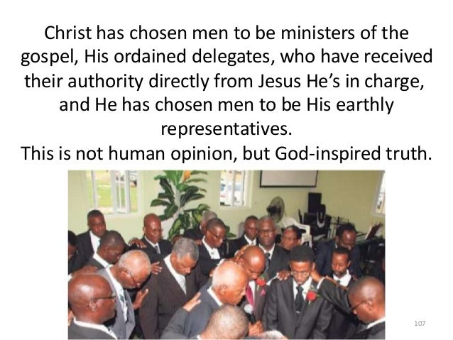 Christ has chosen men to be ministers of the gospel, His ordained delegates, who have received their authority directly fr...
