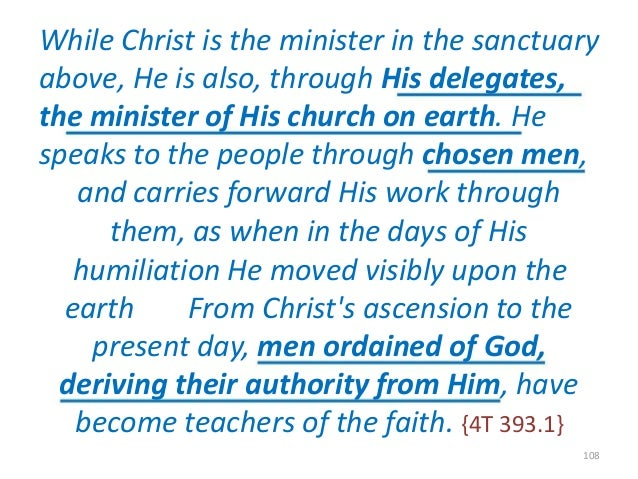 While Christ is the minister in the sanctuary above, He is also, through His delegates, the minister of His church on eart...