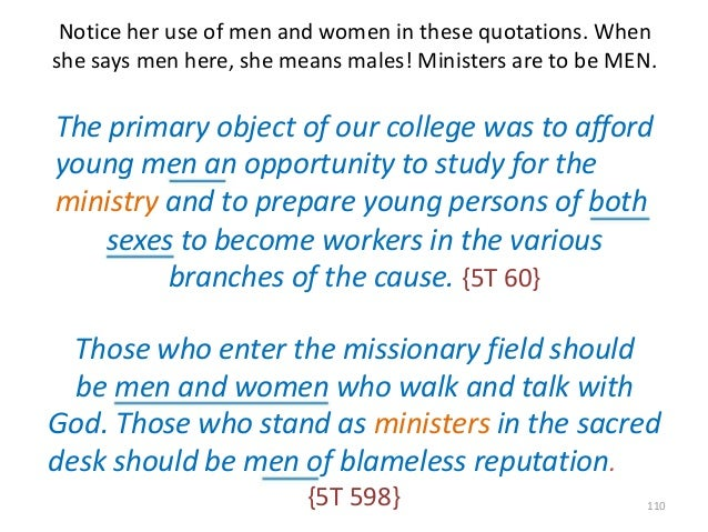 Notice her use of men and women in these quotations. When she says men here, she means males! Ministers are to be MEN.  Th...