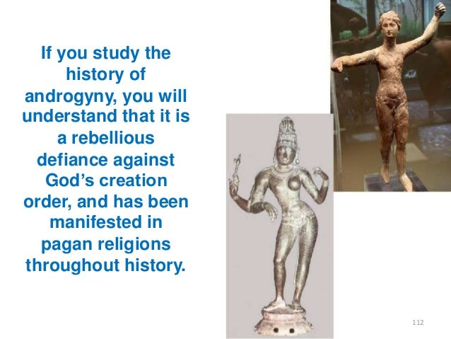 """If you study the history of androgyny, you will understand that it is a rebellious defiance against God""""s creation order, ..."""