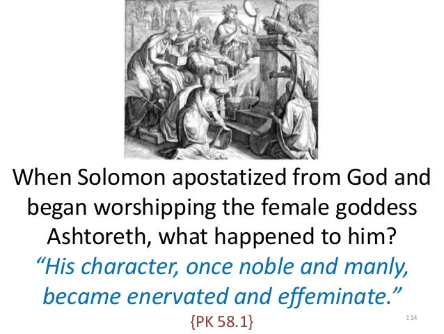"""When Solomon apostatized from God and began worshipping the female goddess Ashtoreth, what happened to him? """"His character..."""