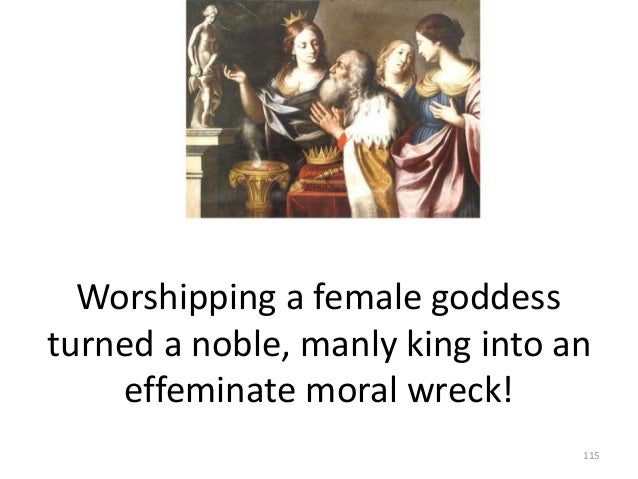 Worshipping a female goddess turned a noble, manly king into an effeminate moral wreck! 115