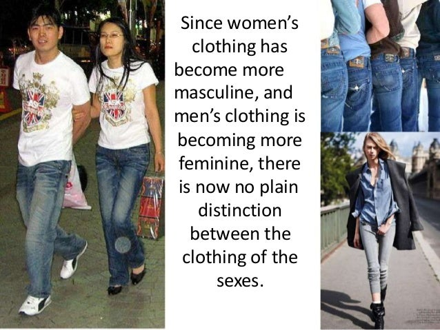 Since women's clothing has become more masculine, and men's clothing is becoming more feminine, there is now no plain dist...
