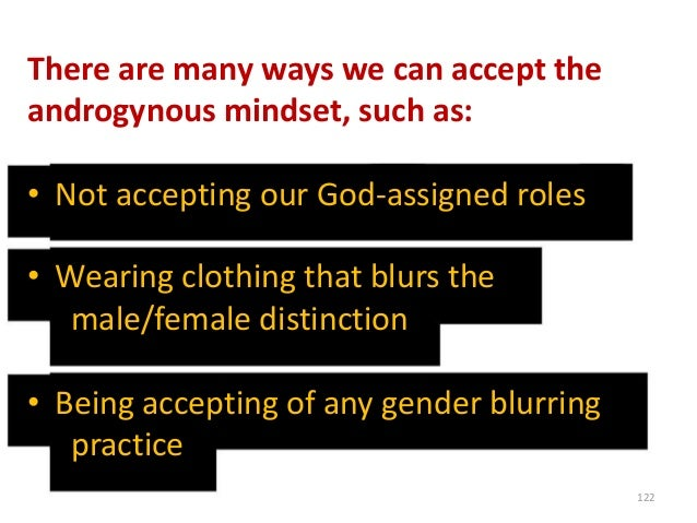 There are many ways we can accept the androgynous mindset, such as: • Not accepting our God-assigned roles • Wearing cloth...