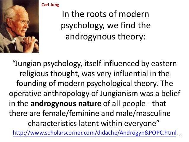 """Carl Jung  In the roots of modern psychology, we find the androgynous theory: """"Jungian psychology, itself influenced by ea..."""
