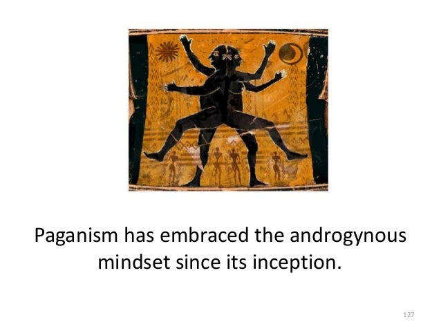 Paganism has embraced the androgynous mindset since its inception. 127