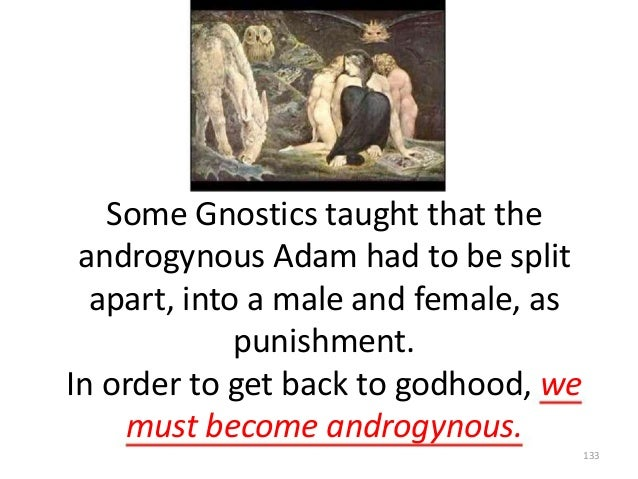 Some Gnostics taught that the androgynous Adam had to be split apart, into a male and female, as punishment. In order to g...