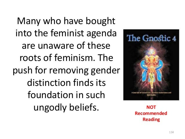 Many who have bought into the feminist agenda are unaware of these roots of feminism. The push for removing gender distinc...