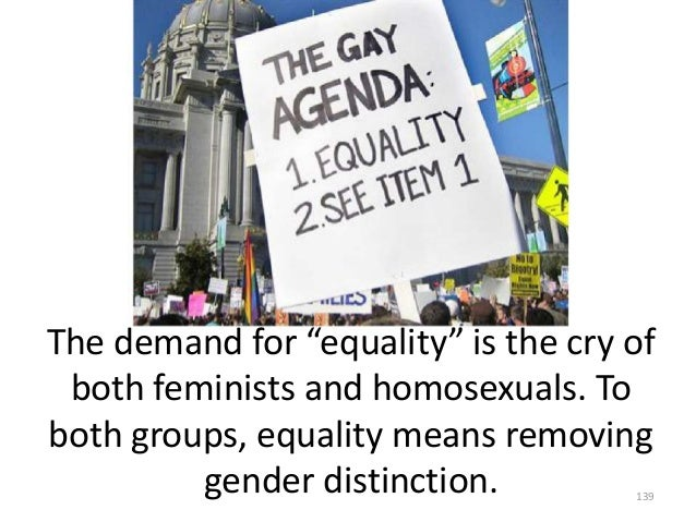 """The demand for """"equality"""" is the cry of both feminists and homosexuals. To both groups, equality means removing gender dis..."""
