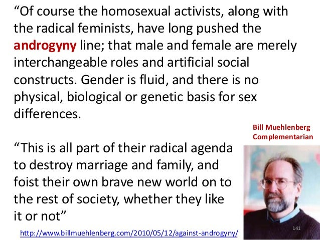 """""""Of course the homosexual activists, along with the radical feminists, have long pushed the androgyny line; that male and ..."""