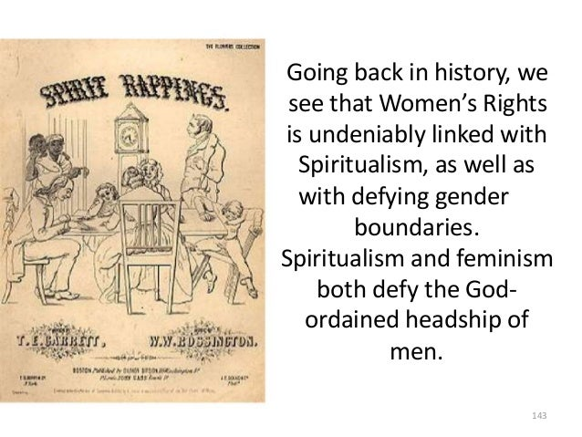 Going back in history, we see that Women's Rights is undeniably linked with Spiritualism, as well as with defying gender b...