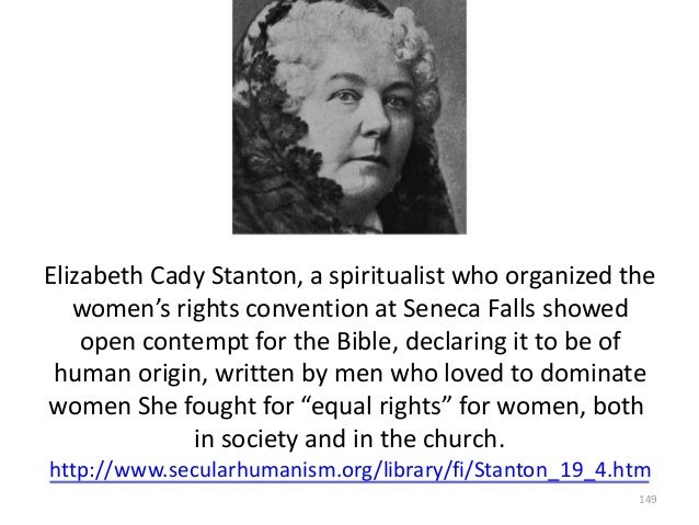 Elizabeth Cady Stanton, a spiritualist who organized the women's rights convention at Seneca Falls showed open contempt fo...