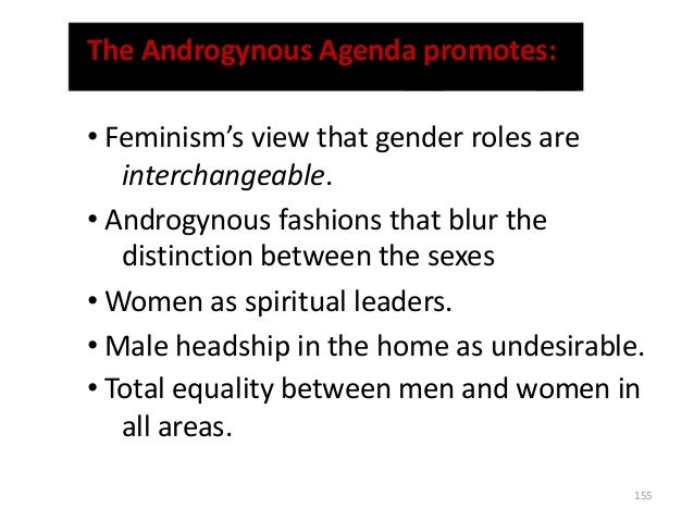 The Androgynous Agenda promotes: • Feminism's view that gender roles are interchangeable. • Androgynous fashions that blur...
